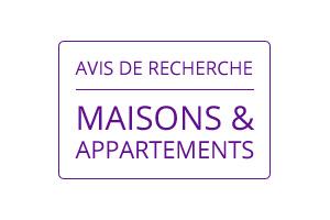 AVIS DE RECHERCHE : MAISONS ET APPARTEMENTS